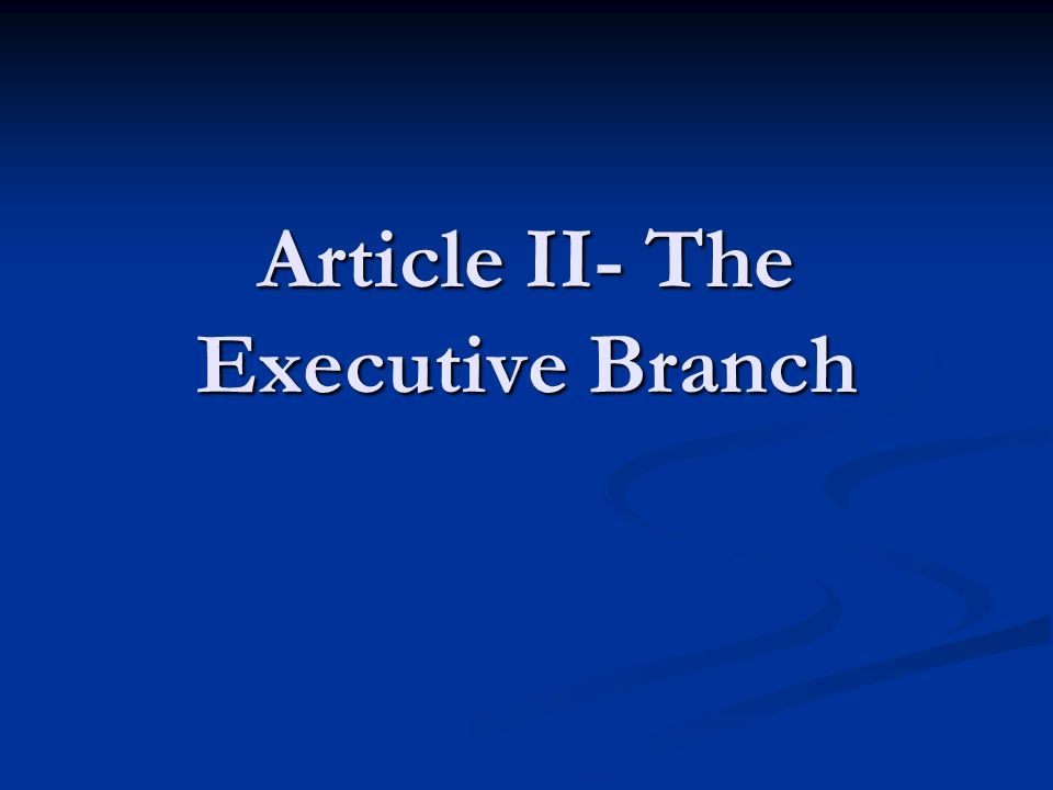 Article II- The Executive Branch