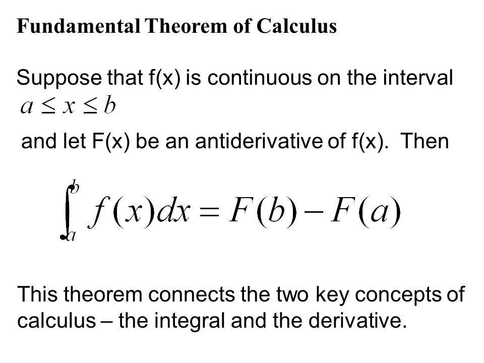 Fundamental Theorem of Calculus Suppose that f(x) is continuous on the interval and let F(x) be an antiderivative of f(x).
