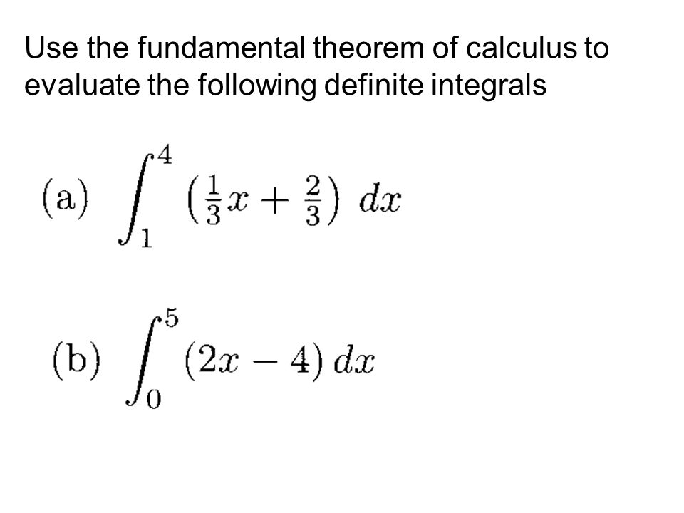 Use the fundamental theorem of calculus to evaluate the following definite integrals