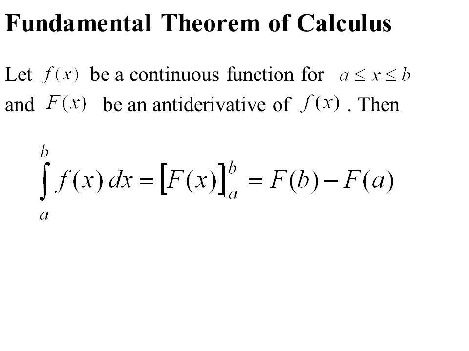 Fundamental Theorem of Calculus Let be a continuous function for and be an antiderivative of. Then