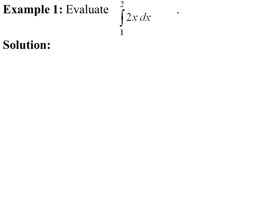 Example 1: Evaluate. Solution: