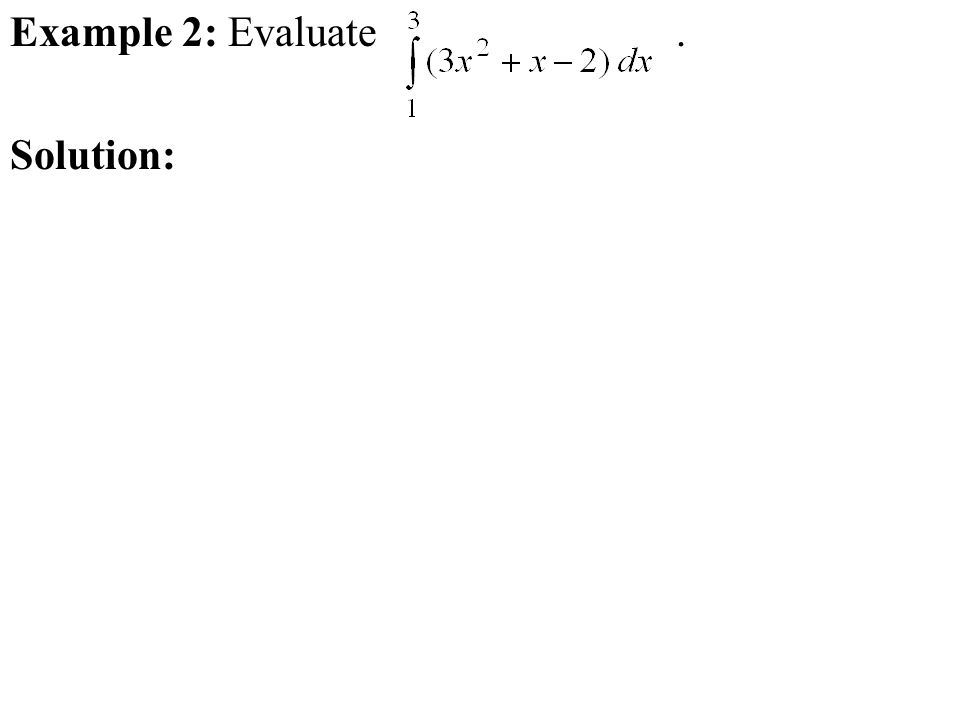 Example 2: Evaluate. Solution:
