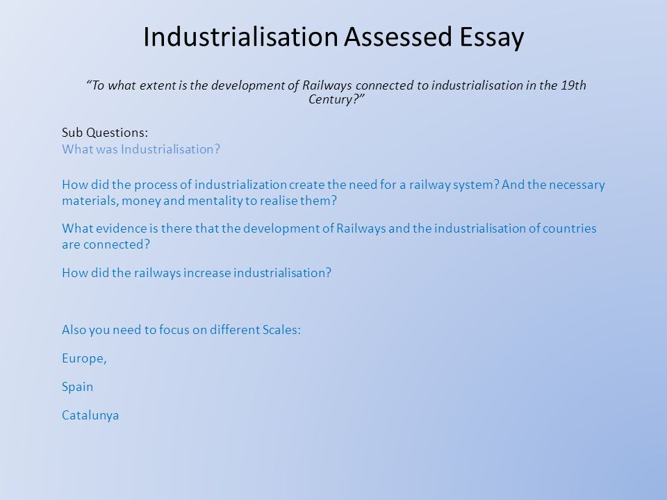 High School Essay Samples Industrialisation Assessed Essay To What Extent Is The Development Of  Railways Connected To Industrialisation In The The Yellow Wallpaper Essay Topics also How To Write An Essay Proposal Example Industrialisation Assessed Essay To What Extent Is The Development  Science Essays Topics