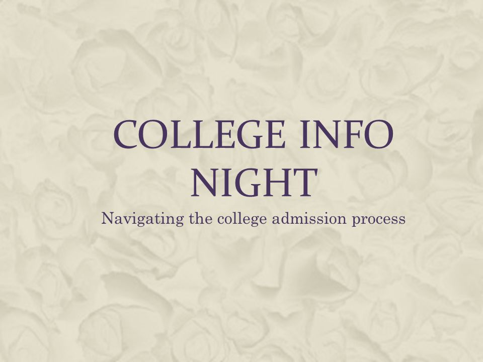 COLLEGE INFO NIGHT Navigating the college admission process