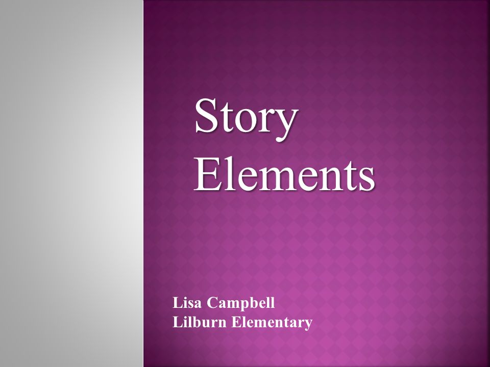 Story Elements Lisa Campbell Lilburn Elementary
