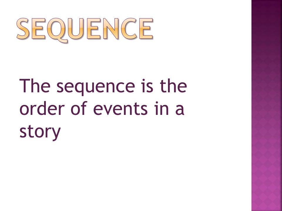 The sequence is the order of events in a story