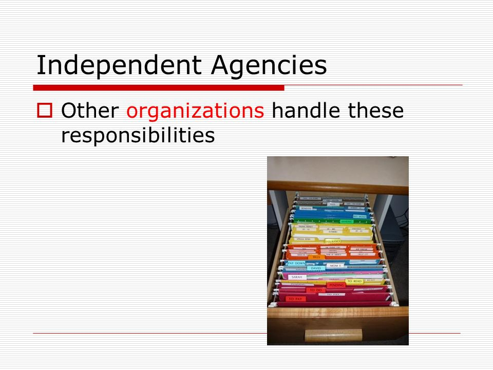 Independent Agencies  Other organizations handle these responsibilities