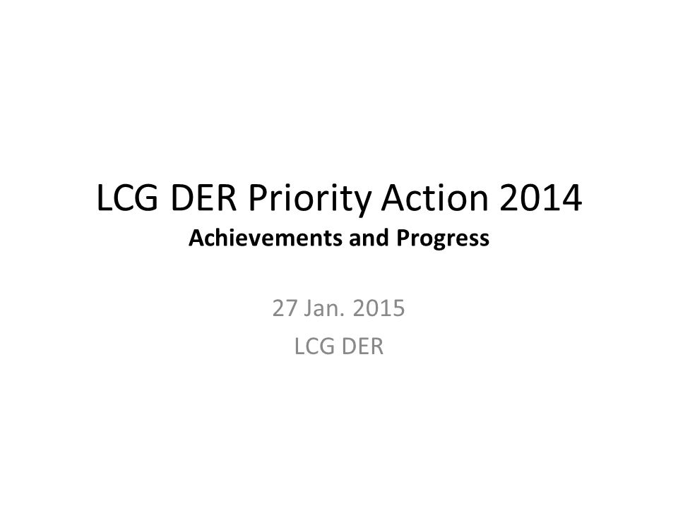 LCG DER Priority Action 2014 Achievements and Progress 27 Jan LCG DER