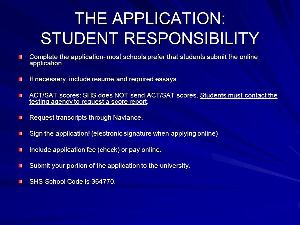 THE APPLICATION: STUDENT RESPONSIBILITY Complete the application- most schools prefer that students submit the online application.