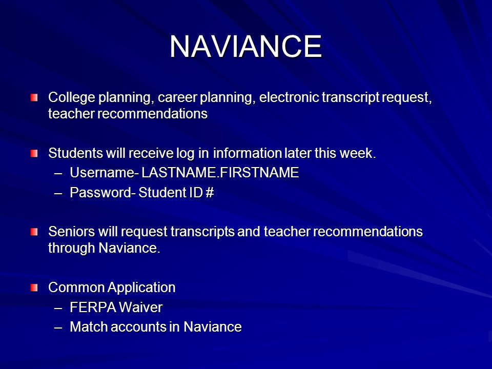 NAVIANCE College planning, career planning, electronic transcript request, teacher recommendations Students will receive log in information later this week.