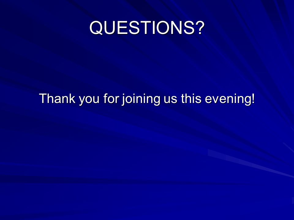 QUESTIONS Thank you for joining us this evening!
