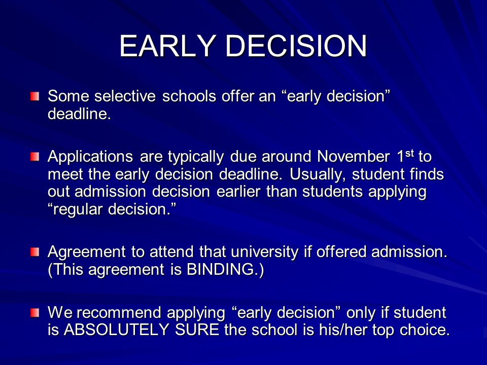 EARLY DECISION Some selective schools offer an early decision deadline.