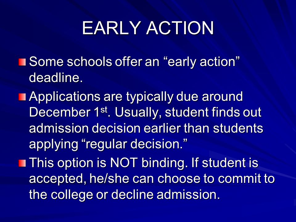 EARLY ACTION Some schools offer an early action deadline.