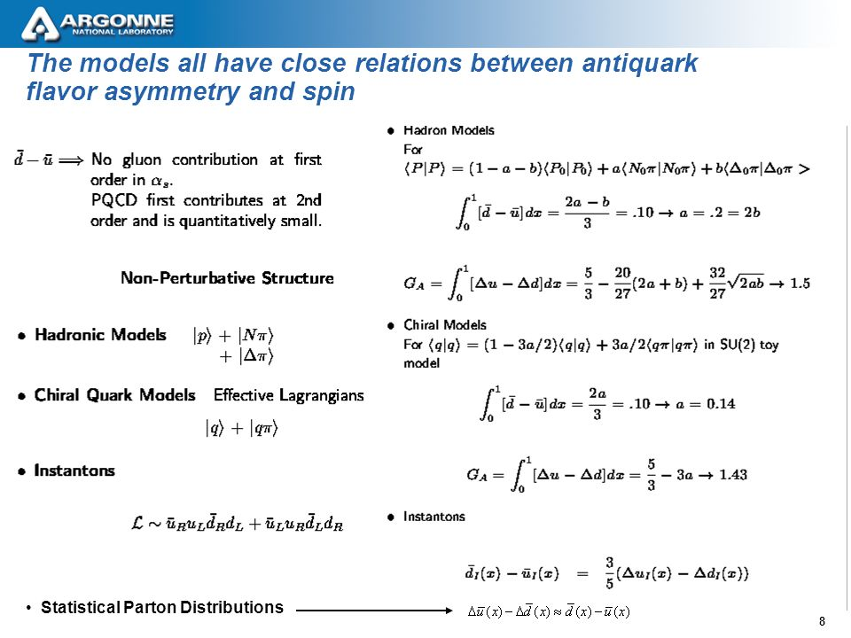 8 The models all have close relations between antiquark flavor asymmetry and spin Statistical Parton Distributions
