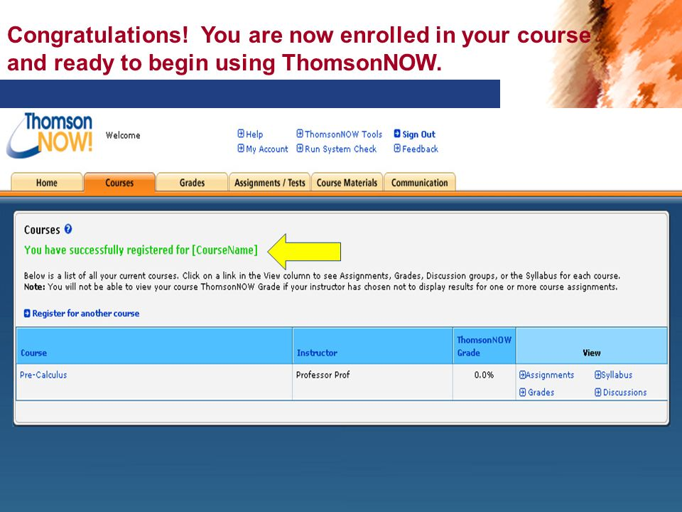 Congratulations! You are now enrolled in your course and ready to begin using ThomsonNOW.