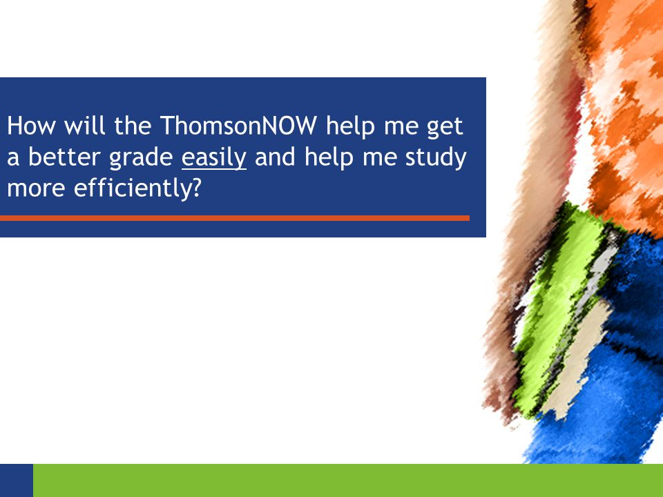 How will the ThomsonNOW help me get a better grade easily and help me study more efficiently