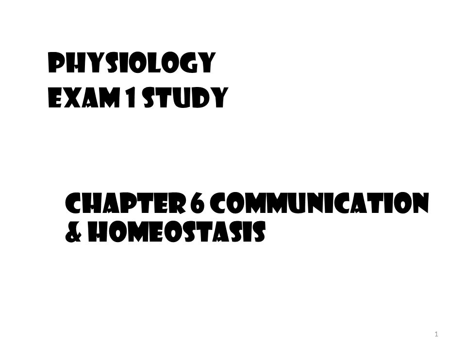 1 Physiology Exam 1 Study Chapter 6 Communication & homeostasis