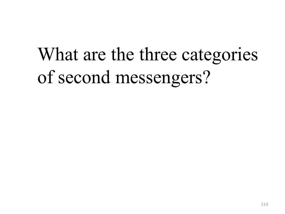 114 What are the three categories of second messengers