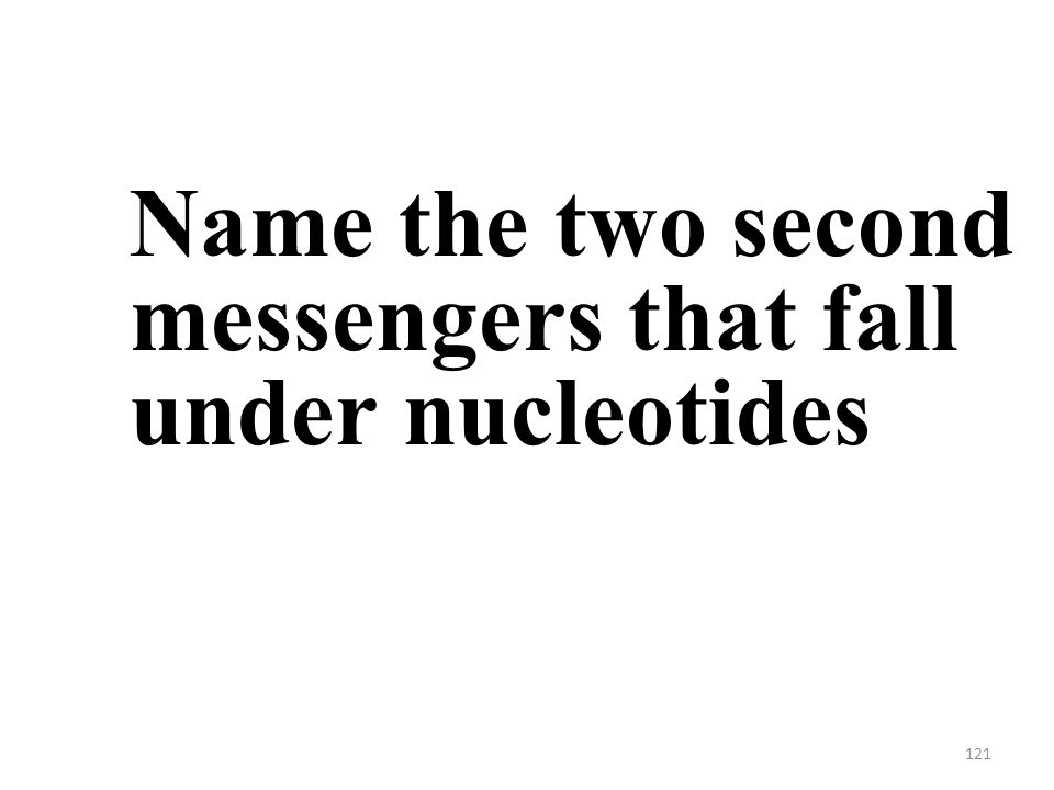 121 Name the two second messengers that fall under nucleotides
