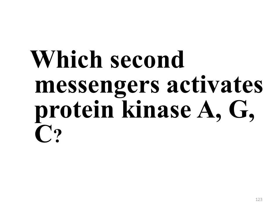 123 Which second messengers activates protein kinase A, G, C
