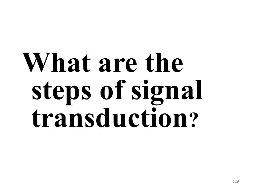 129 What are the steps of signal transduction