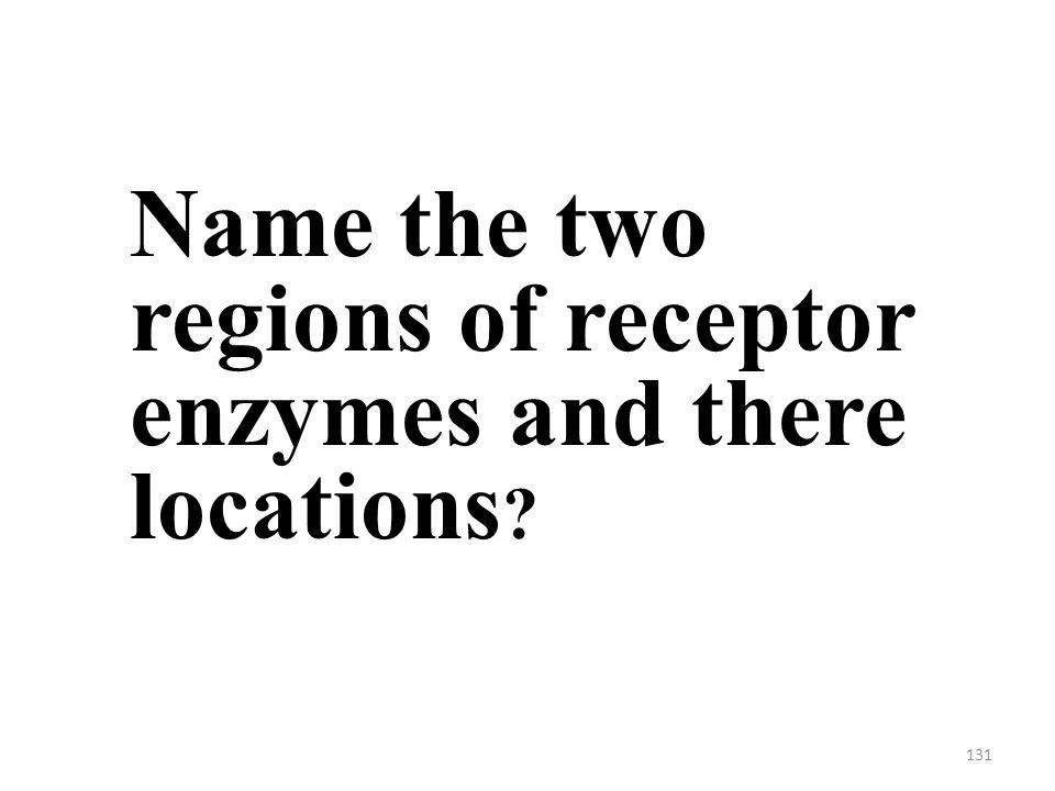 131 Name the two regions of receptor enzymes and there locations