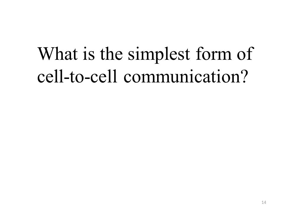 14 What is the simplest form of cell-to-cell communication