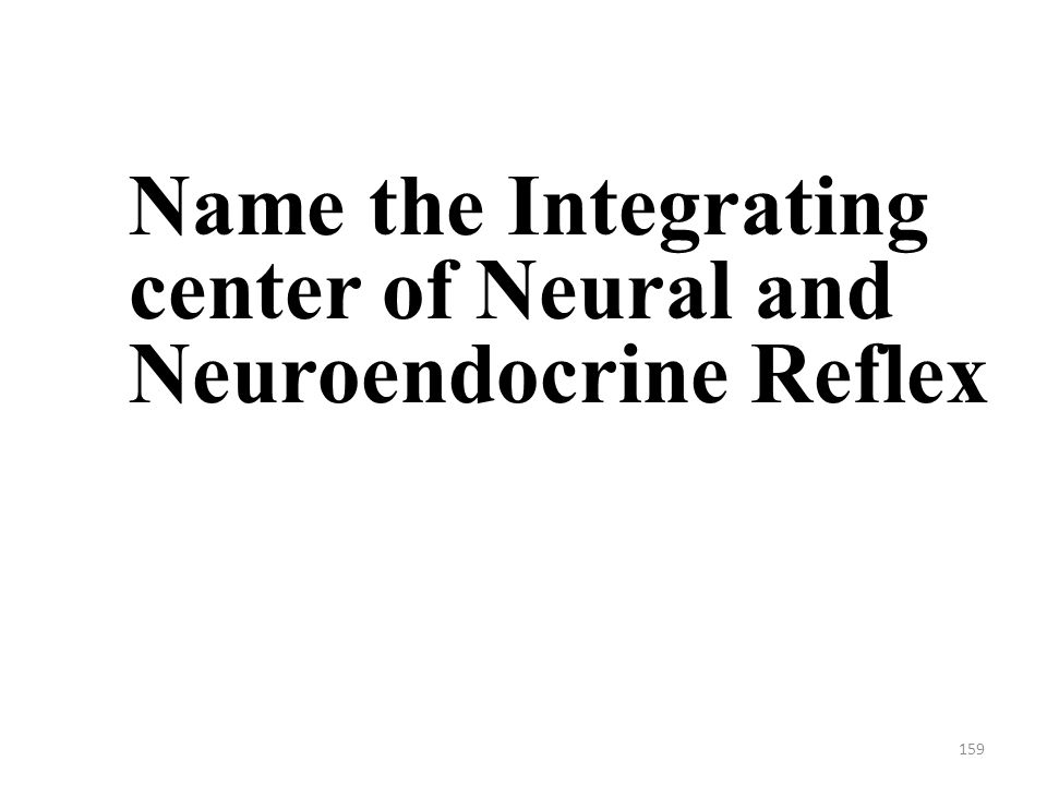 159 Name the Integrating center of Neural and Neuroendocrine Reflex
