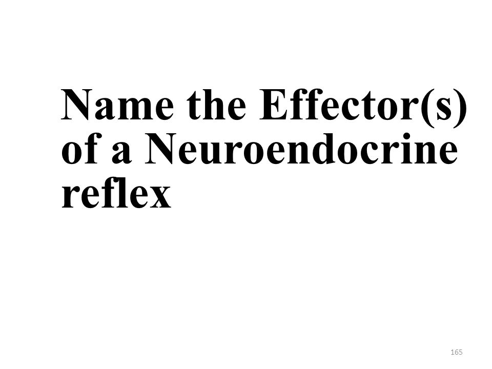 165 Name the Effector(s) of a Neuroendocrine reflex