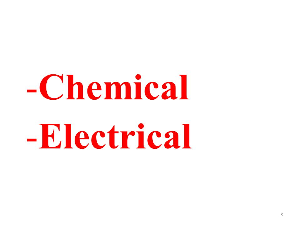 3 -Chemical -Electrical