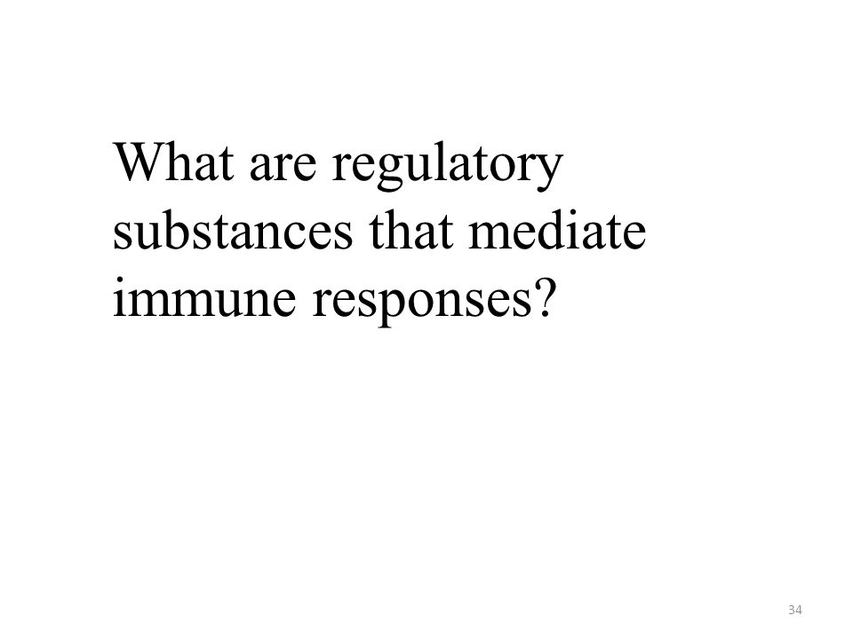 34 What are regulatory substances that mediate immune responses