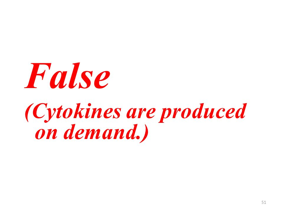 51 False (Cytokines are produced on demand.)