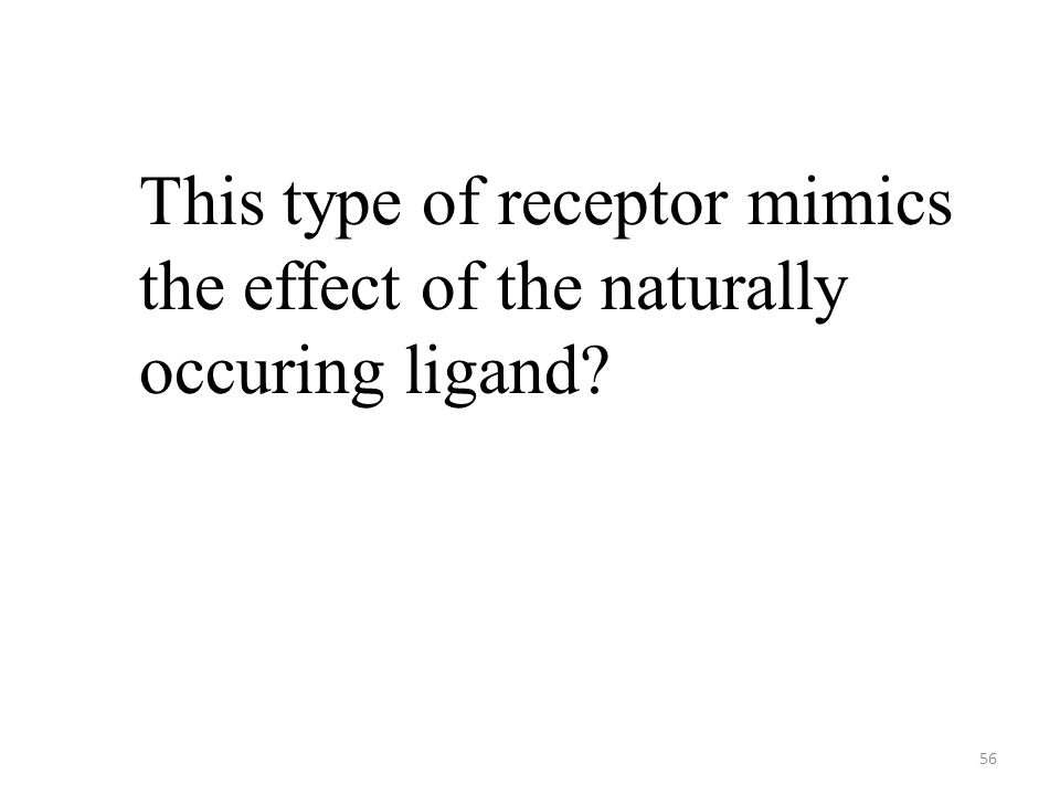 56 This type of receptor mimics the effect of the naturally occuring ligand