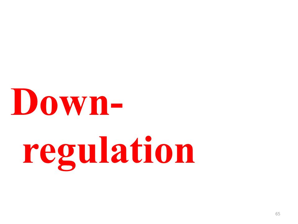 65 Down- regulation