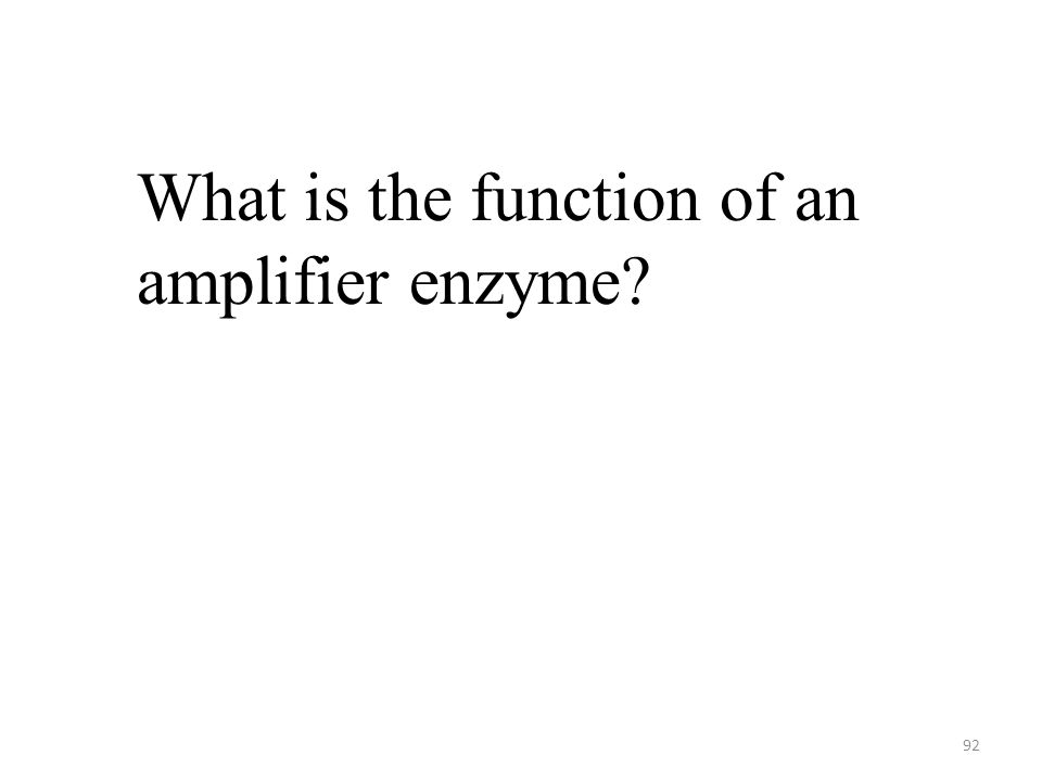 92 What is the function of an amplifier enzyme