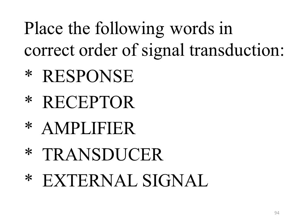 94 Place the following words in correct order of signal transduction: * RESPONSE * RECEPTOR * AMPLIFIER * TRANSDUCER * EXTERNAL SIGNAL
