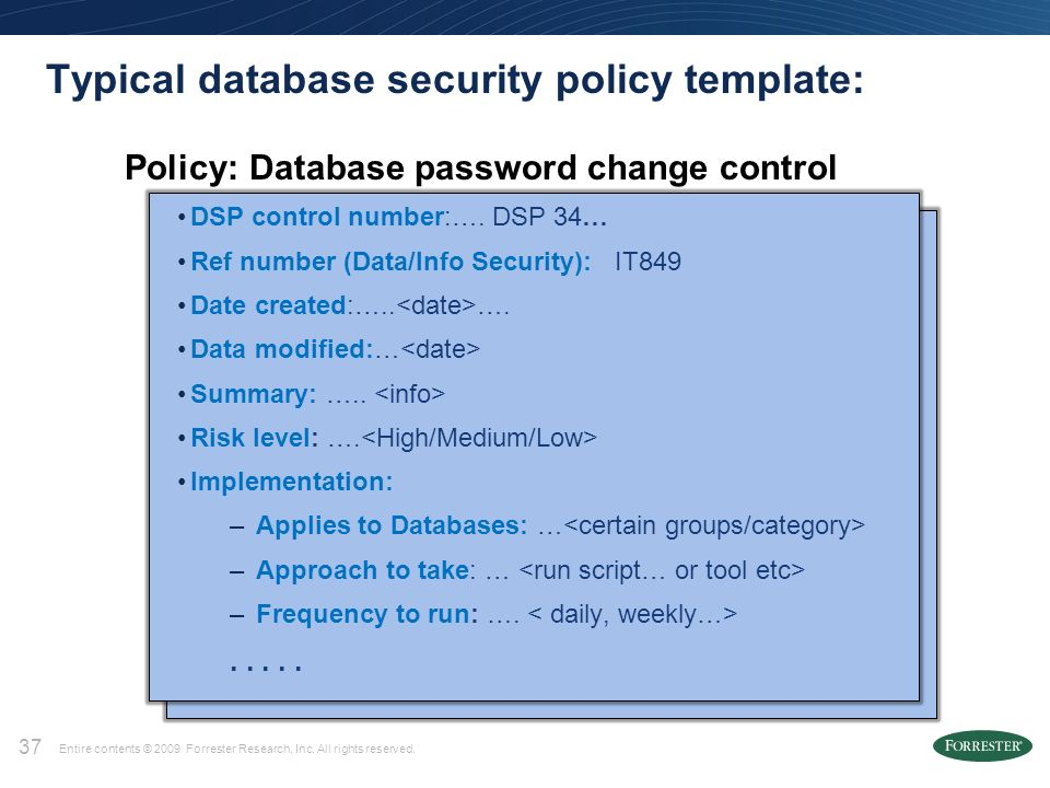 37 37 entire contents 2009 forrester research inc all rights reserved typical database security policy template