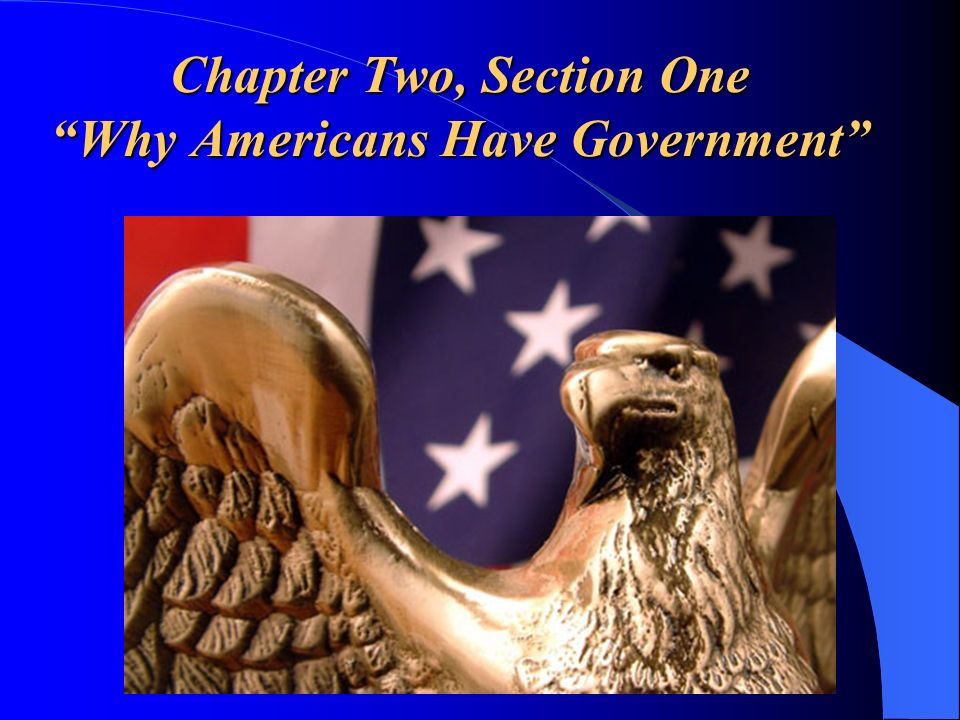 Chapter Two, Section One Why Americans Have Government