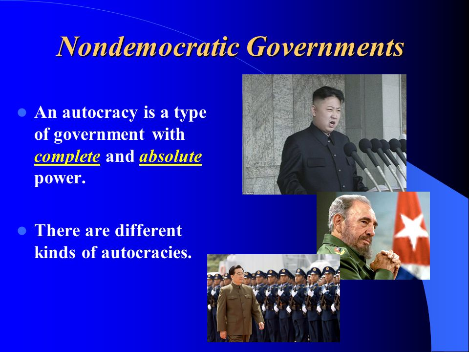 Nondemocratic Governments An autocracy is a type of government with complete and absolute power.
