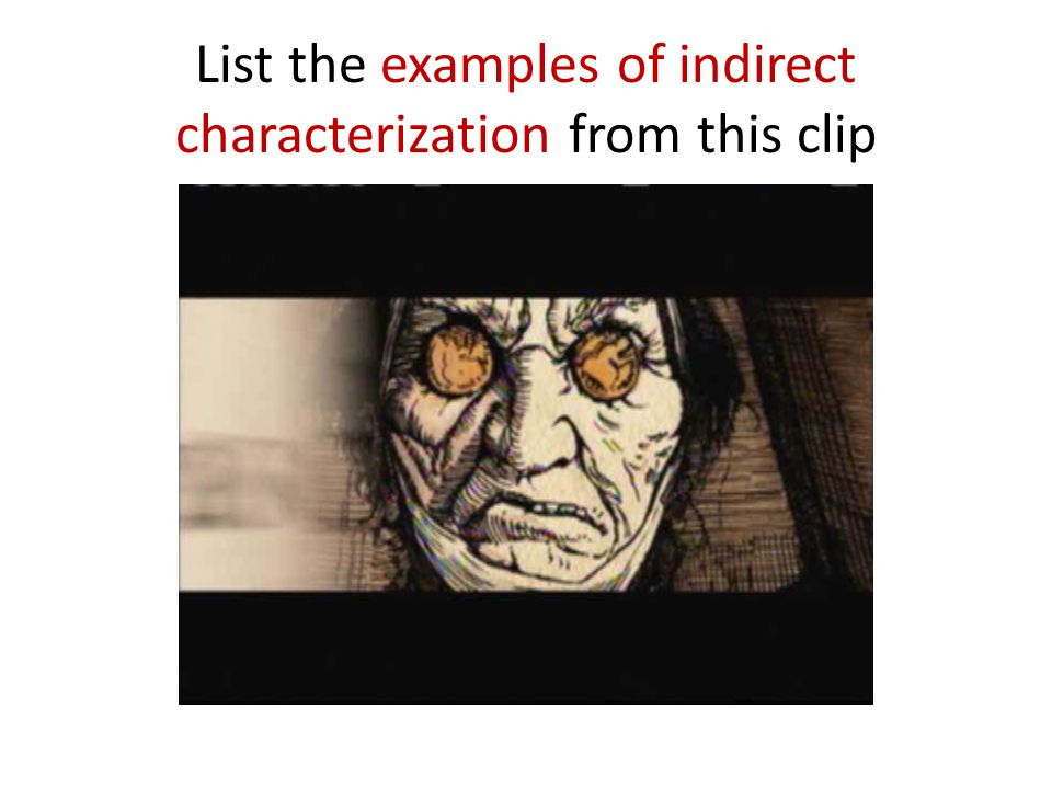 List the examples of indirect characterization from this clip