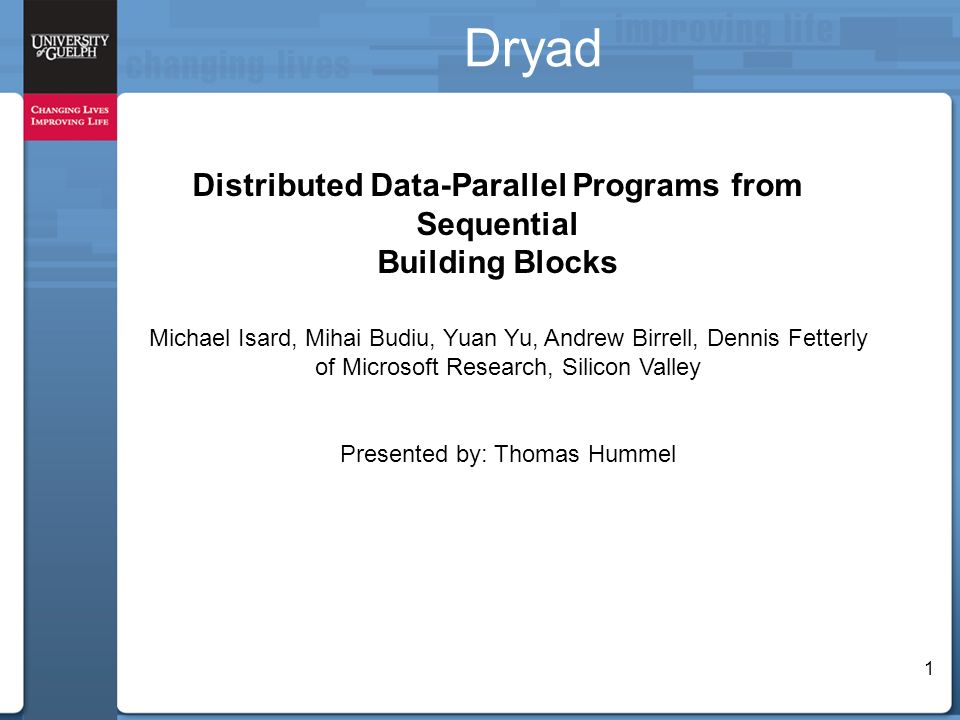 1 Dryad Distributed Data-Parallel Programs from Sequential