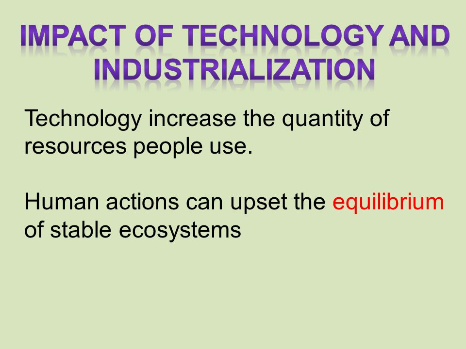 Technology increase the quantity of resources people use.