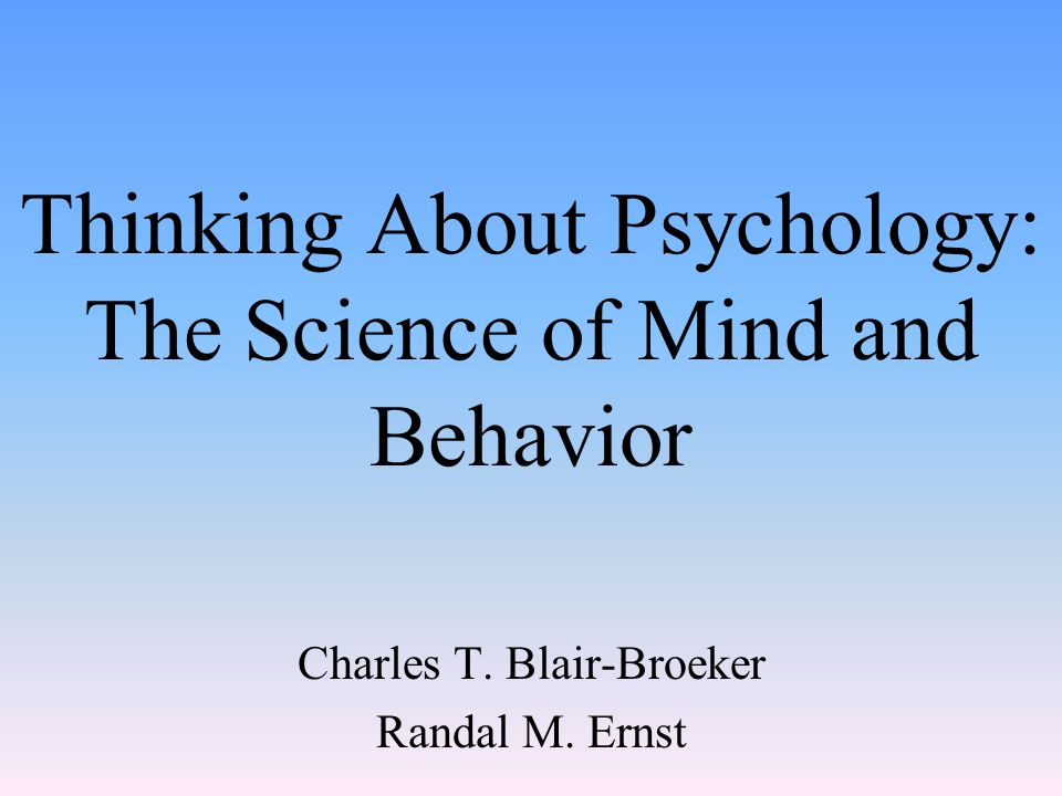 Thinking About Psychology: The Science of Mind and Behavior Charles T.