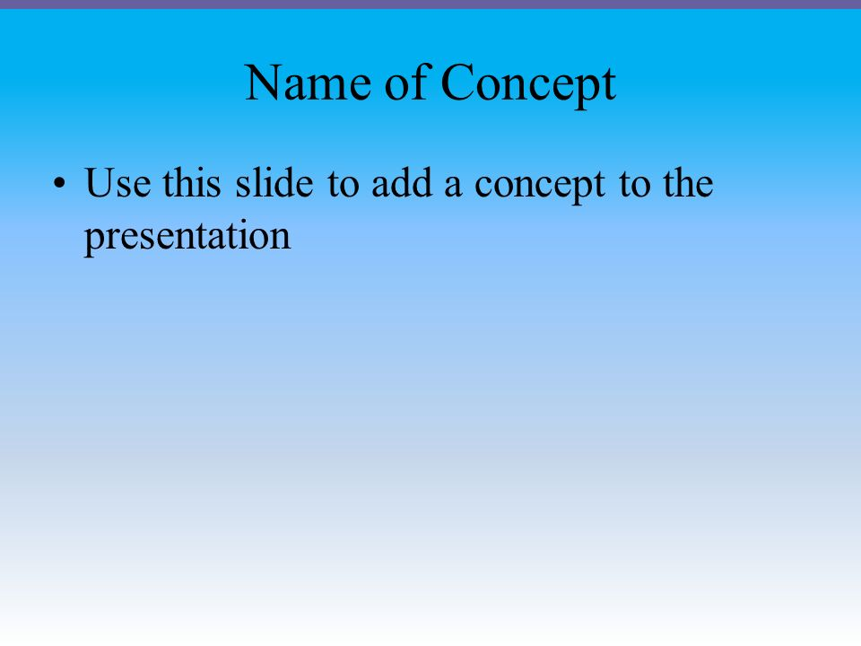 Name of Concept Use this slide to add a concept to the presentation