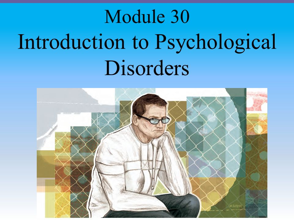Introduction to Psychological Disorders Module 30