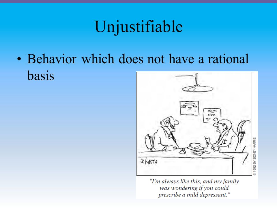 Unjustifiable Behavior which does not have a rational basis