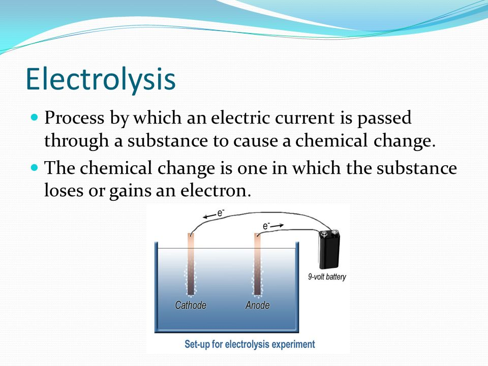 Electrolysis Process by which an electric current is passed through