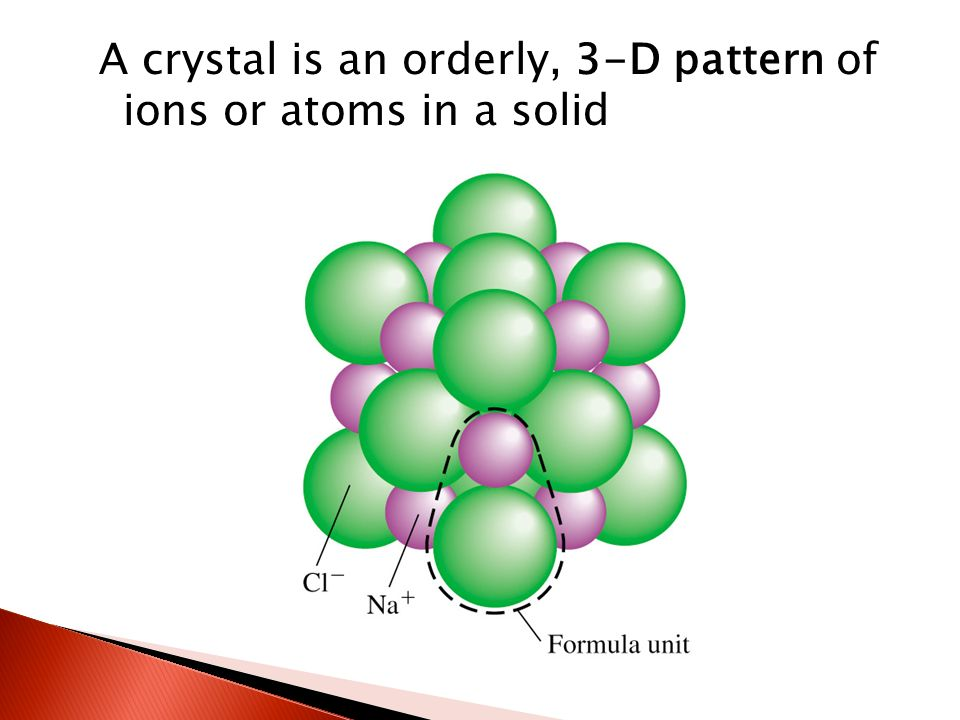 A crystal is an orderly, 3-D pattern of ions or atoms in a solid