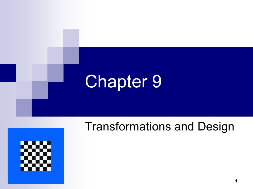 1 Chapter 9 Transformations and Design  2 Objectives of the Chapter
