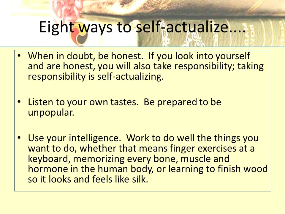 Eight ways to self-actualize.... When in doubt, be honest.